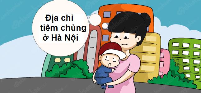 Địa điểm tiêm chủng cho trẻ và tiêm phòng trước khi mang thai ở Hà Nội